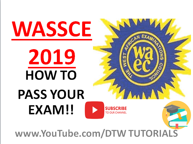 WASSCE 2019 – How to Pass Your Exam!